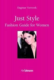 Just Style! Fashion Guide for Women by Dagmar Vorwerk