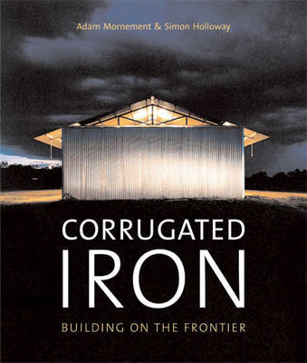 Corrugated Iron: Building on the Frontier by Adam Mornement