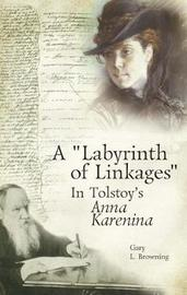 "A ""Labyrinth of Linkages"" in Tolstoy's Anna Karenina by Gary L Browning image"