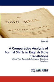A Comparative Analysis of Formal Shifts in English Bible Translations by David Bell