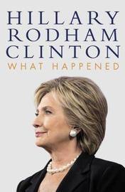 What Happened - Hillary Clinton by Hillary Rodham Clinton