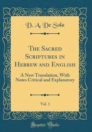 The Sacred Scriptures in Hebrew and English, Vol. 1 by D a De Sola image