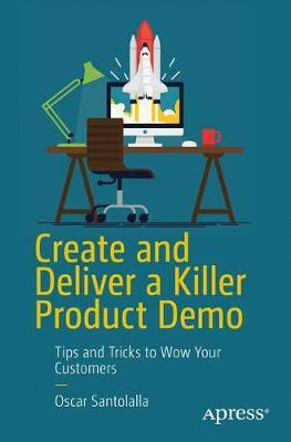 Create and Deliver a Killer Product Demo by Oscar Santolalla