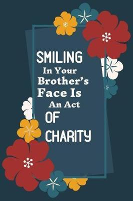 Smiling In Your Brother's Face Is An Act of Charity by Ace Publishing