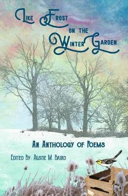 Like Frost on the Winter Garden by Anne Ryan Dempsey