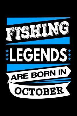 Fishing Legends Are Born In October Journal by Fishing Notebooks