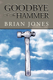 Goodbye to the Hammer by Brian Jones