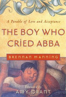 The Boy Who Cried Abba by Brennan Manning image
