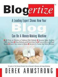 Blogertize: A Leading Expert Shows How Your Blog Can be a Money-Making Machine by Derek Armstrong image