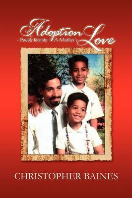 Adoption - Double Identity: A Mother's Love by Christopher Baines