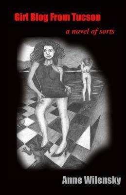 Girl Blog from Tucson: A Novel of Sorts by Anne Wilensky image