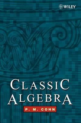 Classic Algebra by P.M. Cohn