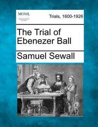 The Trial of Ebenezer Ball by Samuel Sewall