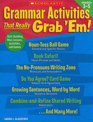 Grammar Activities That Really Grab 'Em!, Grades 3-5 by Sarah Glasscock
