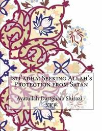 Isti'adha: Seeking Allah's Protection from Satan by Ayatullah Dastghaib Shirazi - Xkp image