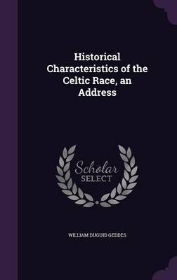 Historical Characteristics of the Celtic Race, an Address by William Duguid Geddes image