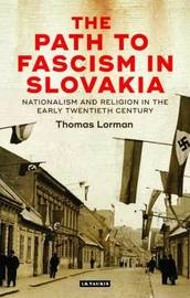 The Path to Fascism in Slovakia by Thomas Lorman
