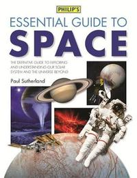 Philip's Essential Guide to Space by Paul Sutherland