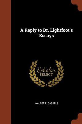 A Reply to Dr. Lightfoot's Essays by Walter R. Cassels