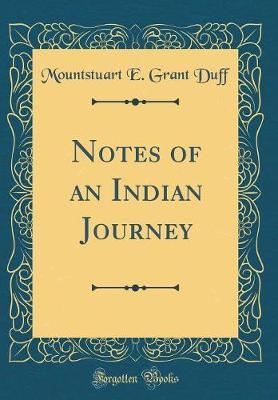 Notes of an Indian Journey (Classic Reprint) by Mountstuart E Grant Duff