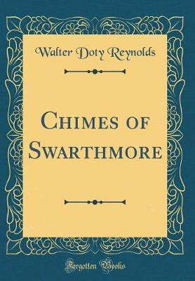 Chimes of Swarthmore (Classic Reprint) by Walter Doty Reynolds image