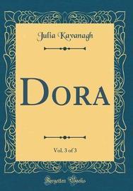 Dora, Vol. 3 of 3 (Classic Reprint) by Julia Kavanagh image