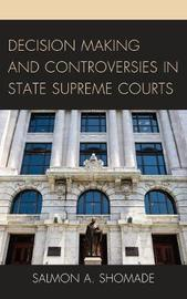 Decision Making and Controversies in State Supreme Courts by Salmon A. Shomade