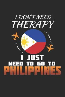 I Don't Need Therapy I Just Need To Go To Philippines by Maximus Designs