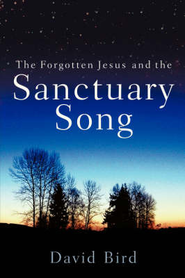 The Forgotten Jesus and the Sanctuary Song by David Bird image