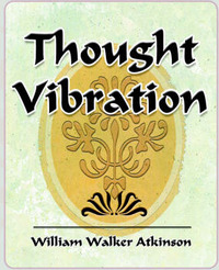 Thought Vibration - 1911 by Walker Atkinson William Walker Atkinson