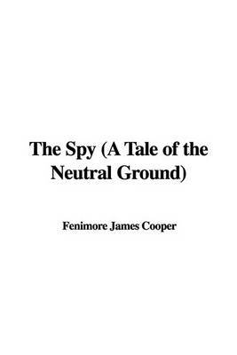 The Spy (a Tale of the Neutral Ground) by Fenimore James Cooper image
