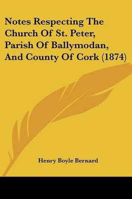Notes Respecting The Church Of St. Peter, Parish Of Ballymodan, And County Of Cork (1874) by Henry Boyle Bernard image