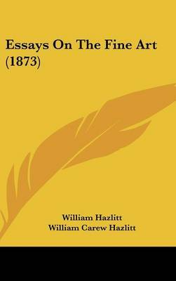 Essays On The Fine Art (1873) by William Hazlitt image