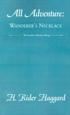 All Adventure: Wanderer's Necklace by Sir H Rider Haggard