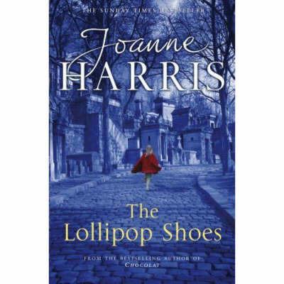 The Lollipop Shoes: Chocolat 2 by Joanne Harris