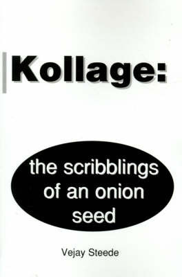 Kollage: The Scribblings of an Onion Seed by Vejay Steede