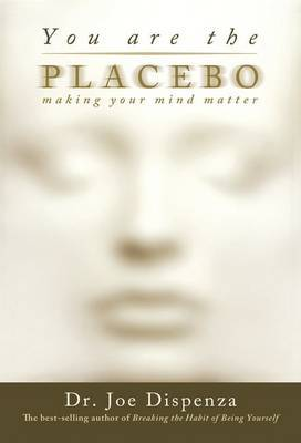 You Are the Placebo by Joe Dispenza