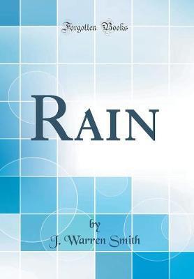 Rain (Classic Reprint) by J Warren Smith
