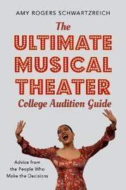 The Ultimate Musical Theater College Audition Guide by Amy Rogers Schwartzreich