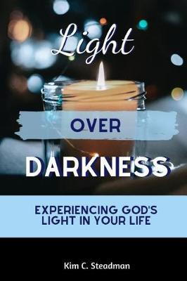 Light Over Darkness by Kim C Steadman