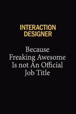 Interaction Designer Because Freaking Awesome Is Not An Official Job Title by Blue Stone Publishers