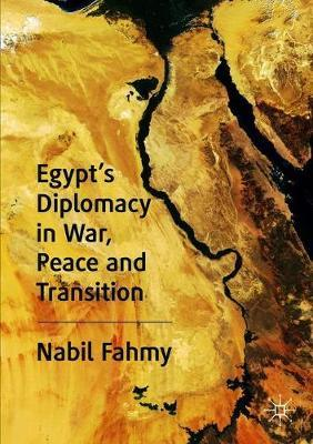 Egypt's Diplomacy in War, Peace and Transition by Nabil Fahmy