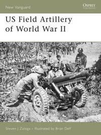US Field Artillery of World War II by Steven Zaloga