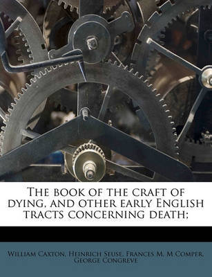 The Book of the Craft of Dying, and Other Early English Tracts Concerning  Death