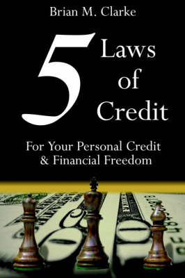 5 Laws of Credit by Brian, M. Clarke