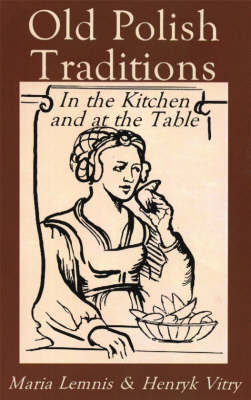 Old Polish Traditions in the Kitchen and at the Table by Mary Lemnis