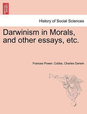 Darwinism in Morals, and Other Essays, Etc. by Frances Power Cobbe
