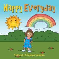 Happy Everyday by Christina Sanchez