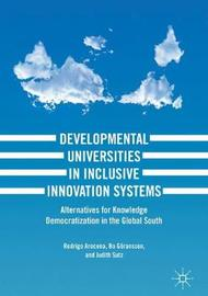 Developmental Universities in Inclusive Innovation Systems by Rodrigo Arocena