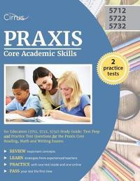 Praxis Core Academic Skills for Educators (5712, 5722, 5732) Study Guide by Praxis Core Exam Prep Team